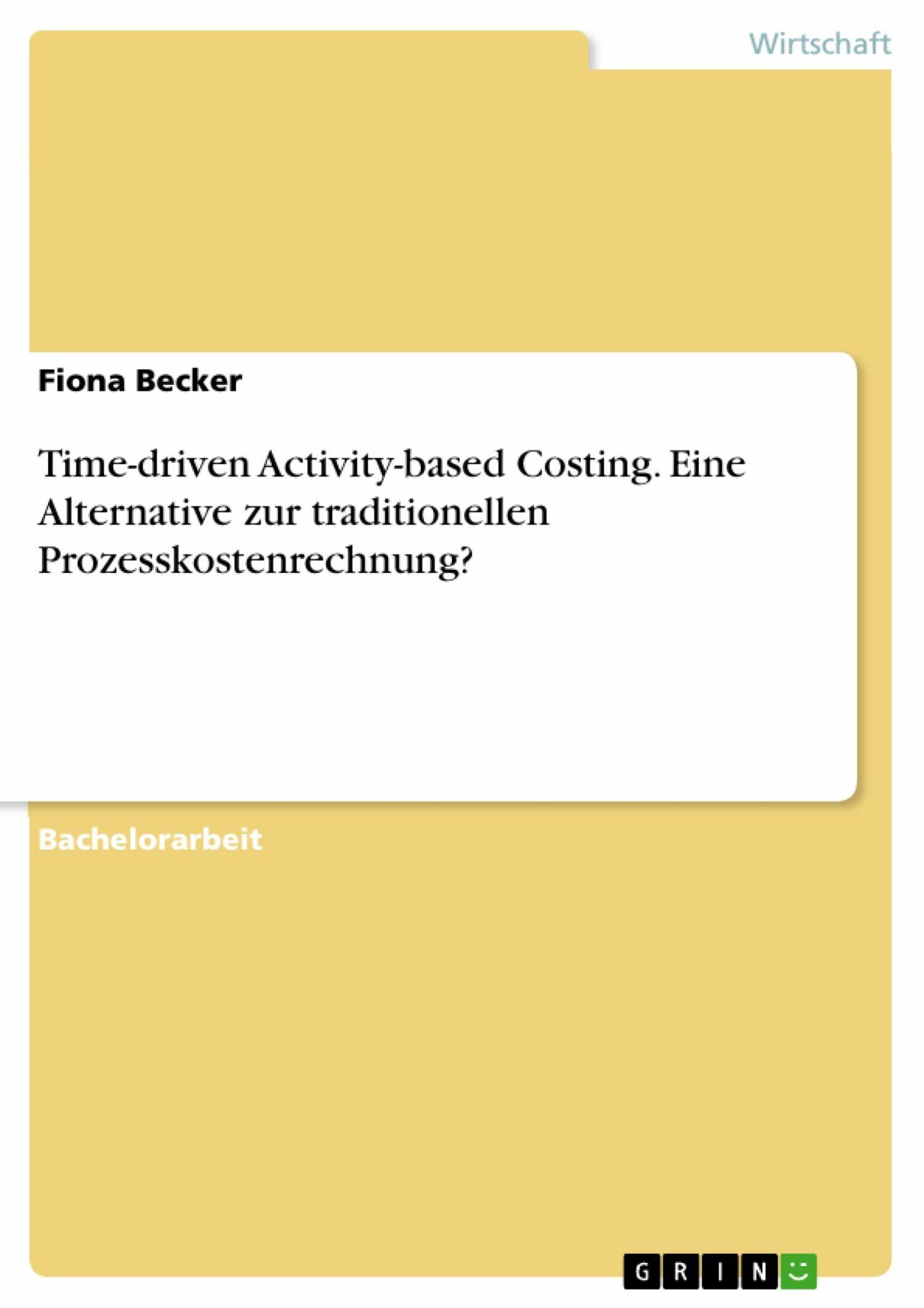 eBook Time driven Activity based Costing. Eine Alternative zur  traditionellen Prozesskostenrechnung