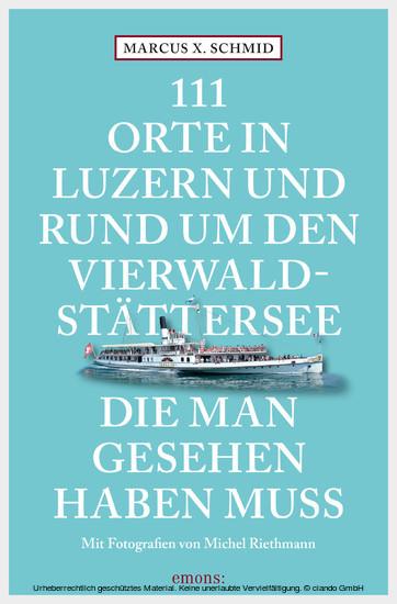111 Orte in Luzern und am Vierwaldstättersee, die man gesehen haben muss - Blick ins Buch