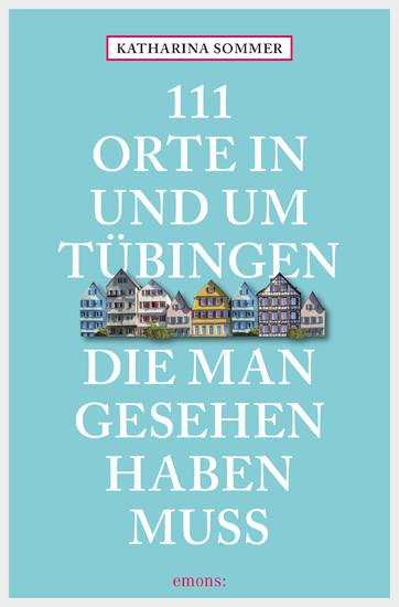 111 Orte in Tübingen, die man gesehen haben muss - Blick ins Buch