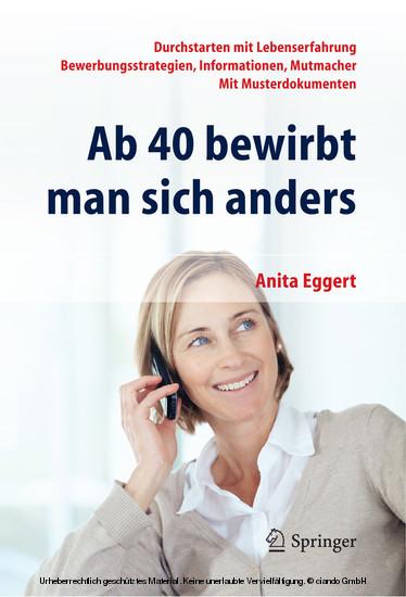 Ab 40 bewirbt man sich anders. Durchstarten mit Lebenserfahrung - Bewerbungsstrategien, Informationen, Mutmacher - mit Musterdokumenten - Blick ins Buch