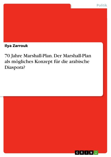 70 Jahre Marshall-Plan. Der Marshall-Plan als mögliches Konzept für die arabische Diaspora? - Blick ins Buch