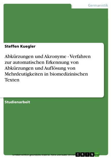 Abkürzungen und Akronyme - Verfahren zur automatischen Erkennung von Abkürzungen und Auflösung von Mehrdeutigkeiten in biomedizinischen Texten - Blick ins Buch
