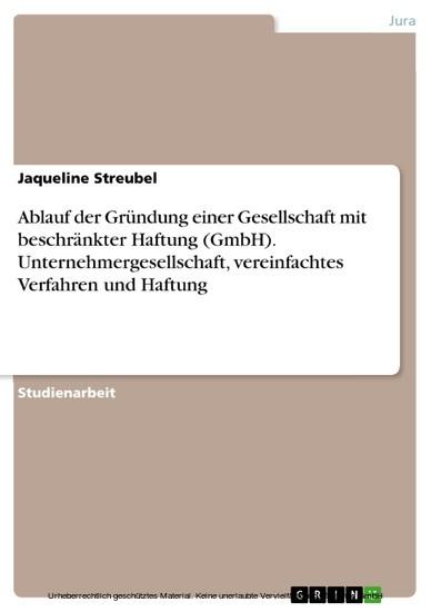 Ablauf der Gründung einer Gesellschaft mit beschränkter Haftung (GmbH). Unternehmergesellschaft, vereinfachtes Verfahren und Haftung - Blick ins Buch