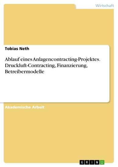 Ablauf eines Anlagencontracting-Projektes. Druckluft-Contracting, Finanzierung, Betreibermodelle - Blick ins Buch