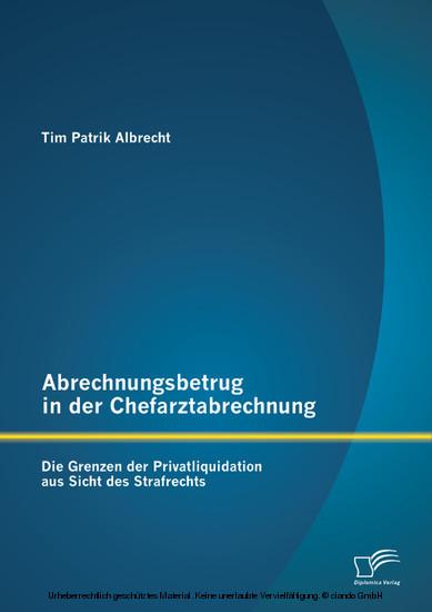 Abrechnungsbetrug in der Chefarztabrechnung: Die Grenzen der Privatliquidation aus Sicht des Strafrechts - Blick ins Buch