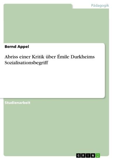 Abriss einer Kritik über Émile Durkheims Sozialisationsbegriff - Blick ins Buch