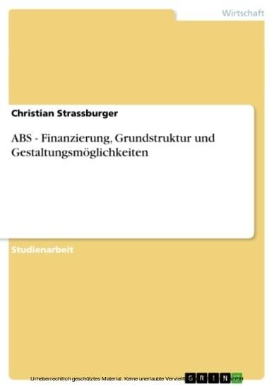 ABS - Finanzierung, Grundstruktur und Gestaltungsmöglichkeiten - Blick ins Buch