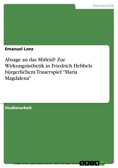 Absage an das Mitleid? Zur Wirkungsästhetik in Friedrich Hebbels bürgerlichem Trauerspiel 'Maria Magdalena' - Blick ins Buch