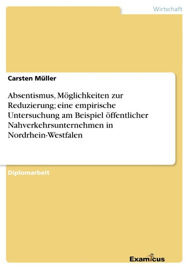 Absentismus, Möglichkeiten zur Reduzierung; eine empirische Untersuchung am Beispiel öffentlicher Nahverkehrsunternehmen in Nordrhein-Westfalen - Blick ins Buch