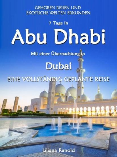 Abu Dhabi Reiseführer 2017: Abu Dhabi mit einer Übernachtung in Dubai - eine vollständig geplante Reise - Blick ins Buch