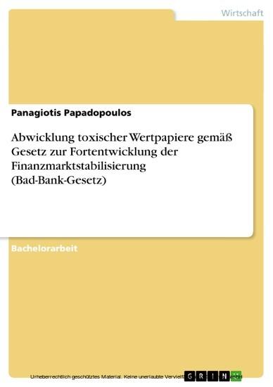 Abwicklung toxischer Wertpapiere gemäß Gesetz zur Fortentwicklung der Finanzmarktstabilisierung (Bad-Bank-Gesetz) - Blick ins Buch