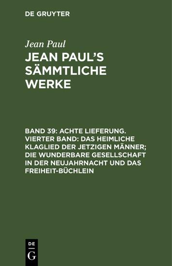 Achte Lieferung. Vierter Band: Das heimliche Klaglied der jetzigen Männer; die wunderbare Gesellschaft in der Neujahrnacht und das Freiheit-Büchlein - Blick ins Buch