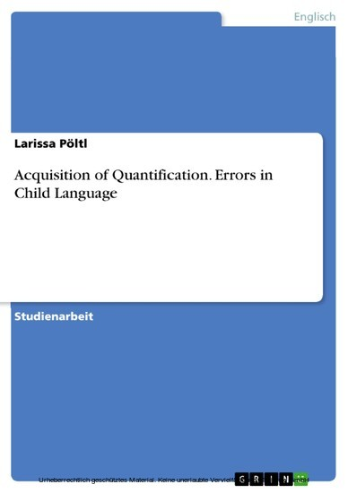 Acquisition of Quantification. Errors in Child Language - Blick ins Buch