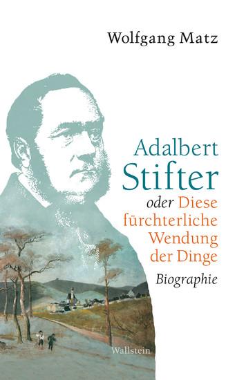 Adalbert Stifter oder Diese fürchterliche Wendung der Dinge - Blick ins Buch