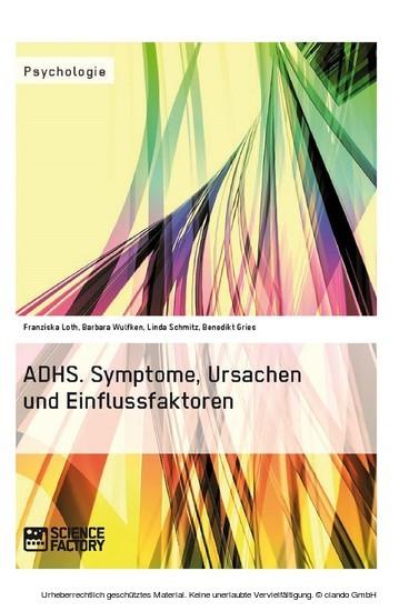 ADHS. Symptome, Ursachen und Einflussfaktoren - Blick ins Buch