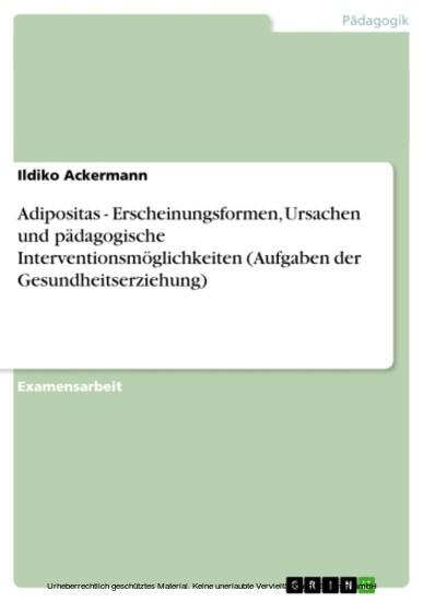 Adipositas - Erscheinungsformen, Ursachen und pädagogische Interventionsmöglichkeiten (Aufgaben der Gesundheitserziehung) - Blick ins Buch