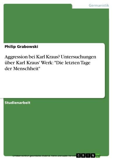 Aggression bei Karl Kraus? Untersuchungen über Karl Kraus' Werk: 'Die letzten Tage der Menschheit' - Blick ins Buch