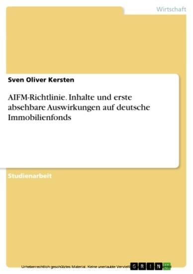 AIFM-Richtlinie. Inhalte und erste absehbare Auswirkungen auf deutsche Immobilienfonds - Blick ins Buch