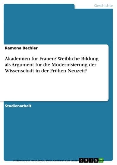 Akademien für Frauen? Weibliche Bildung als Argument für die Modernisierung der Wissenschaft in der Frühen Neuzeit? - Blick ins Buch