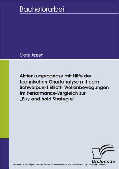 """Aktienkursprognose mit Hilfe der technischen Chartanalyse mit dem Schwerpunkt Elliott- Wellenbewegungen im Performance-Vergleich zur """"Buy and hold Strategie"""" - Blick ins Buch"""