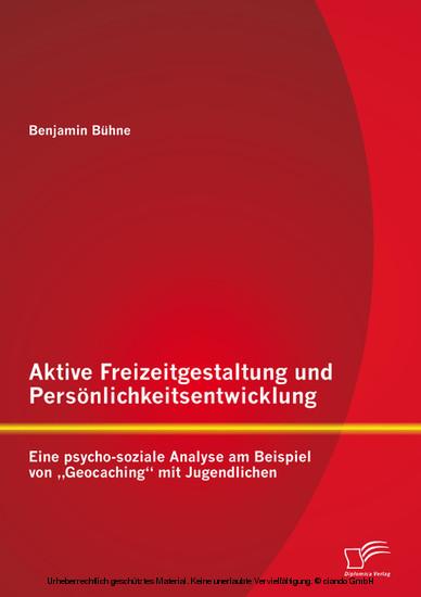Aktive Freizeitgestaltung und Persönlichkeitsentwicklung: Eine psycho-soziale Analyse am Beispiel von 'Geocaching' mit Jugendlichen - Blick ins Buch