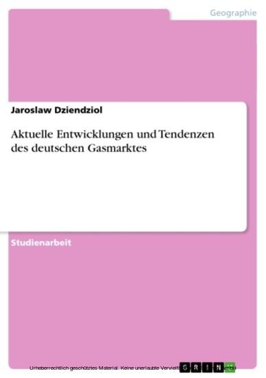 Aktuelle Entwicklungen und Tendenzen des deutschen Gasmarktes - Blick ins Buch