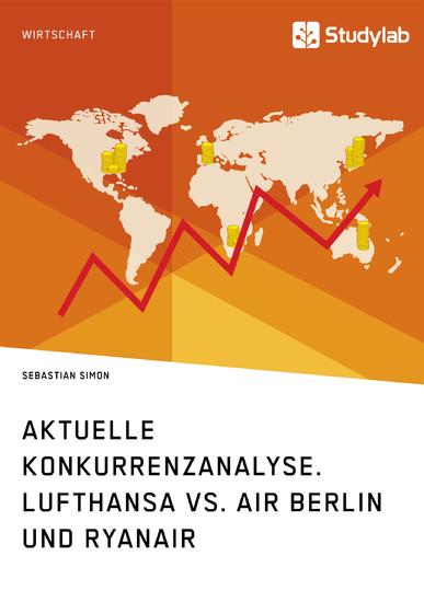 Aktuelle Konkurrenzanalyse. Lufthansa vs. Air Berlin und Ryanair - Blick ins Buch