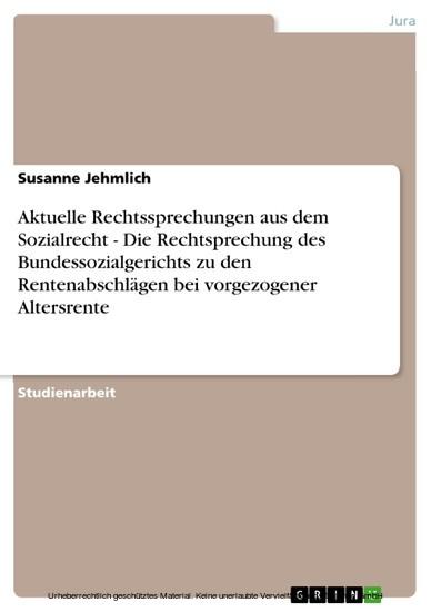 Aktuelle Rechtssprechungen aus dem Sozialrecht - Die Rechtsprechung des Bundessozialgerichts zu den Rentenabschlägen bei vorgezogener Altersrente - Blick ins Buch