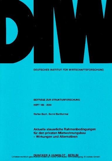 Aktuelle steuerliche Rahmenbedingungen für den privaten Mietwohnungsbau - Wirkungen und Alternativen. - Blick ins Buch