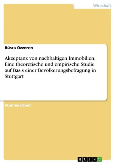 Akzeptanz von nachhaltigen Immobilien. Eine theoretische und empirische Studie auf Basis einer Bevölkerungsbefragung in Stuttgart - Blick ins Buch