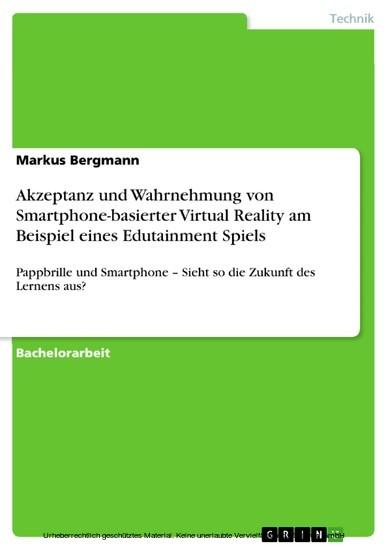 Akzeptanz und Wahrnehmung von Smartphone-basierter Virtual Reality am Beispiel eines Edutainment Spiels - Blick ins Buch