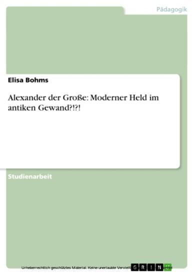 Alexander der Große: Moderner Held im antiken Gewand?!?! - Blick ins Buch