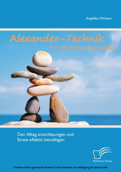 Alexander-Technik für individuelle Lebensqualität: Den Alltag entschleunigen und Stress effektiv bewältigen - Blick ins Buch