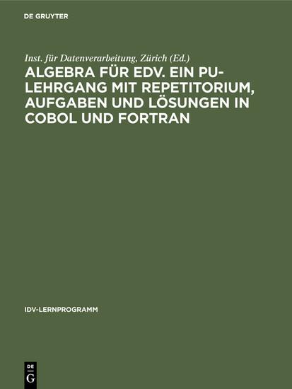 Algebra für EDV. Ein PU-Lehrgang mit Repetitorium, Aufgaben und Lösungen in COBOL und FORTRAN - Blick ins Buch