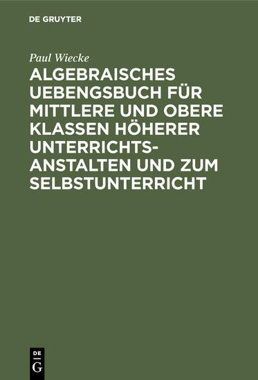 Algebraisches Uebengsbuch für mittlere und obere Klassen höherer Unterrichtsanstalten und zum Selbstunterricht - Blick ins Buch