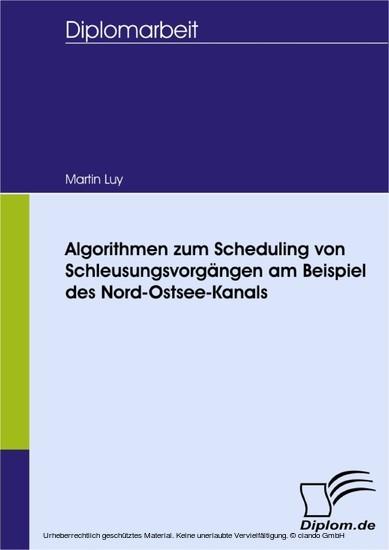Algorithmen zum Scheduling von Schleusungsvorgängen am Beispiel des Nord-Ostsee-Kanals - Blick ins Buch
