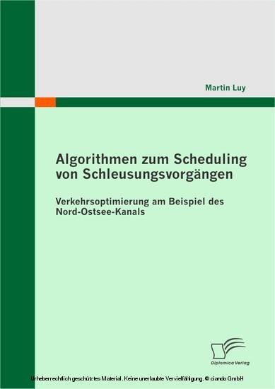 Algorithmen zum Scheduling von Schleusungsvorgängen: Verkehrsoptimierung am Beispiel des Nord-Ostsee-Kanals - Blick ins Buch