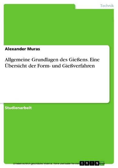 Allgemeine Grundlagen des Gießens. Eine Übersicht der Form- und Gießverfahren - Blick ins Buch