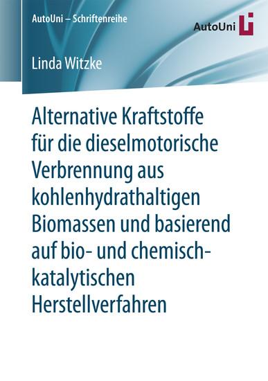 Alternative Kraftstoffe für die dieselmotorische Verbrennung aus kohlenhydrathaltigen Biomassen und basierend auf bio- und chemisch-katalytischen Herstellverfahren - Blick ins Buch