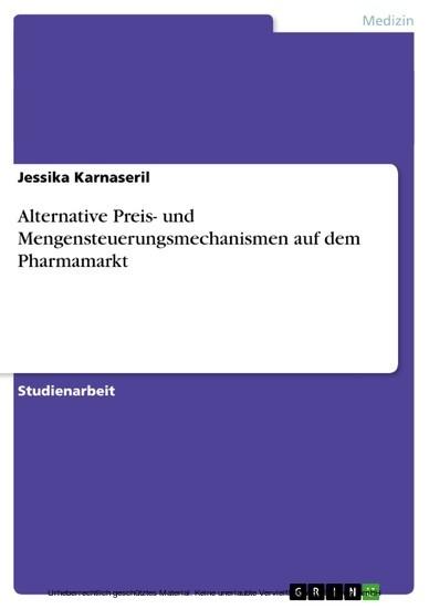 Alternative Preis- und Mengensteuerungsmechanismen auf dem Pharmamarkt - Blick ins Buch