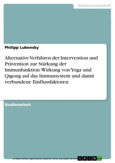 Alternative Verfahren der Intervention und Prävention zur Stärkung der Immunfunktion: Wirkung von Yoga und Qigong auf das Immunsystem und damit verbundene Einflussfaktoren - Blick ins Buch
