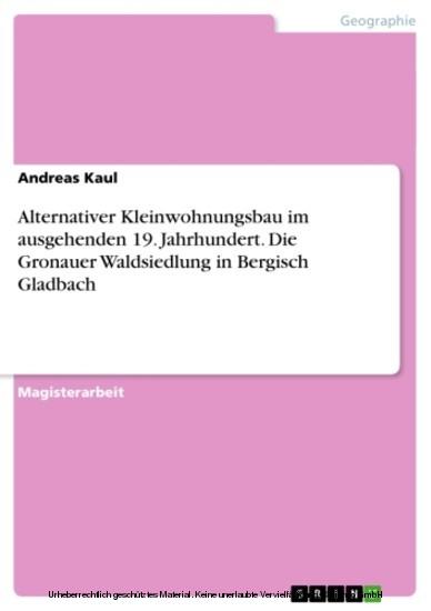 Alternativer Kleinwohnungsbau im ausgehenden 19. Jahrhundert. Die Gronauer Waldsiedlung in Bergisch Gladbach - Blick ins Buch