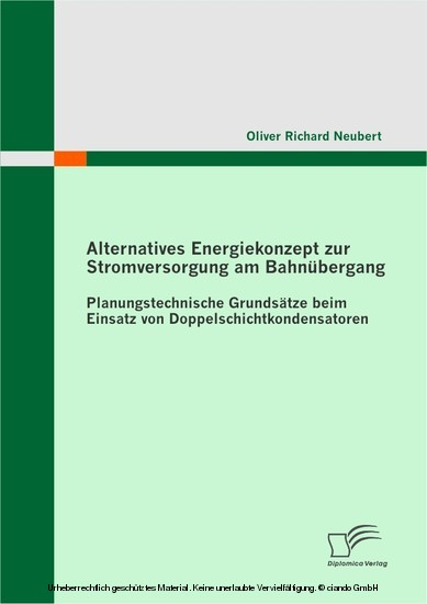 Alternatives Energiekonzept zur Stromversorgung am Bahnübergang: Planungstechnische Grundsätze beim Einsatz von Doppelschichtkondensatoren - Blick ins Buch