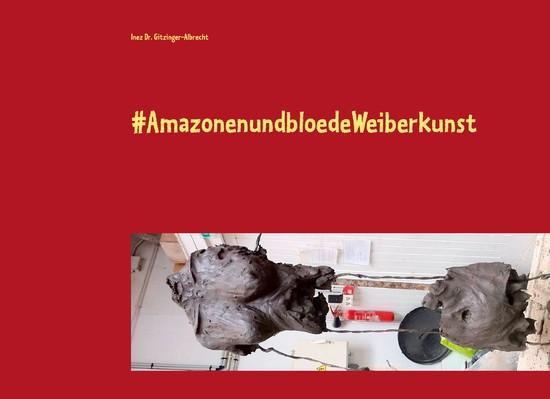 #AmazonenundbloedeWeiberkunst - Blick ins Buch