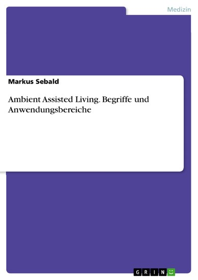 Ambient Assisted Living. Begriffe und Anwendungsbereiche - Blick ins Buch