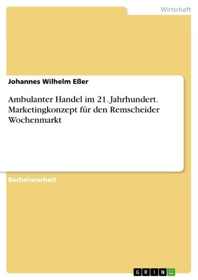 Ambulanter Handel im 21. Jahrhundert. Marketingkonzept für den Remscheider Wochenmarkt - Blick ins Buch