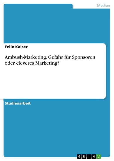 Ambush-Marketing. Gefahr für Sponsoren oder cleveres Marketing? - Blick ins Buch