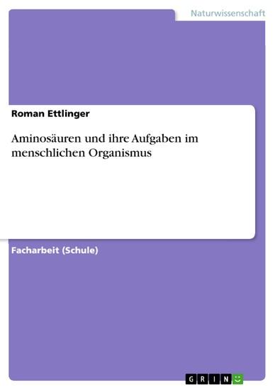 Aminosäuren und ihre Aufgaben im menschlichen Organismus - Blick ins Buch