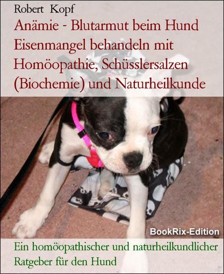 Anämie - Blutarmut beim Hund Eisenmangel behandeln mit Homöopathie, Schüsslersalzen (Biochemie) und Naturheilkunde - Blick ins Buch
