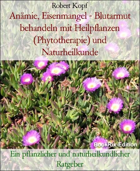 Anämie, Eisenmangel - Blutarmut behandeln mit Heilpflanzen (Phytotherapie) und Naturheilkunde - Blick ins Buch